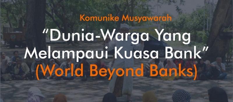 """Komunike Musyawarah : """"Dunia-Warga Yang Melampaui Kuasa Bank"""" (World Beyond Banks)"""